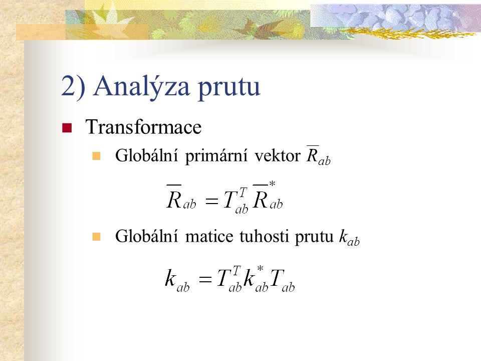 3) Analýza prutové soustavy Sestavení matice tuhosti soustavy K Lokalizace globálních matic tuhosti prutů k ab Zkrácený tvar (rozměr roven stupni n p ) Plný tvar (rozměr 3.