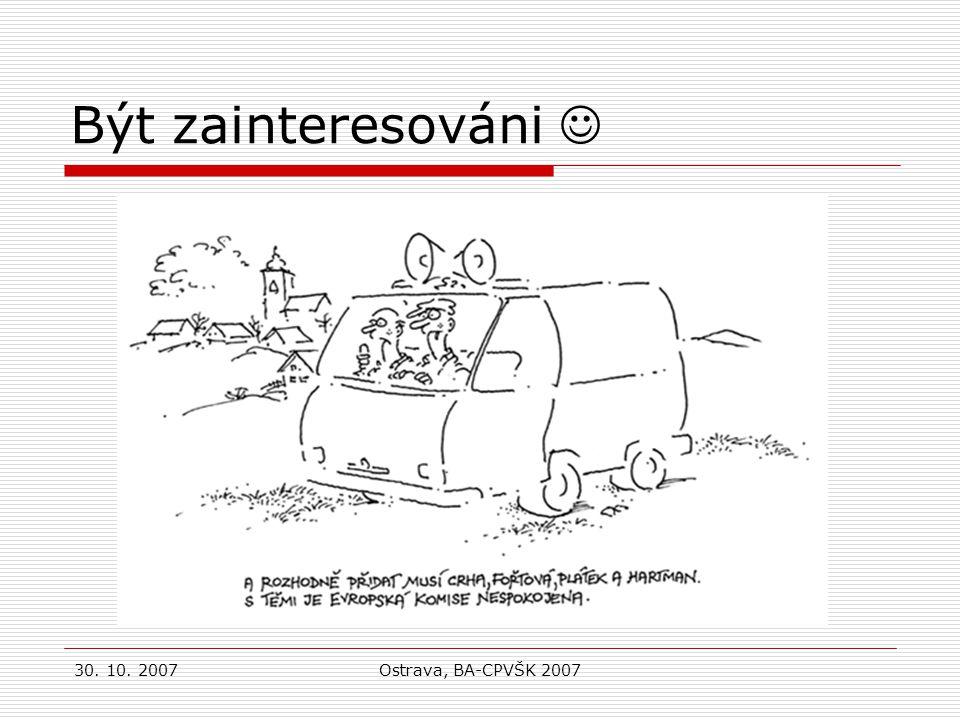 30. 10. 2007Ostrava, BA-CPVŠK 2007 Být zainteresováni