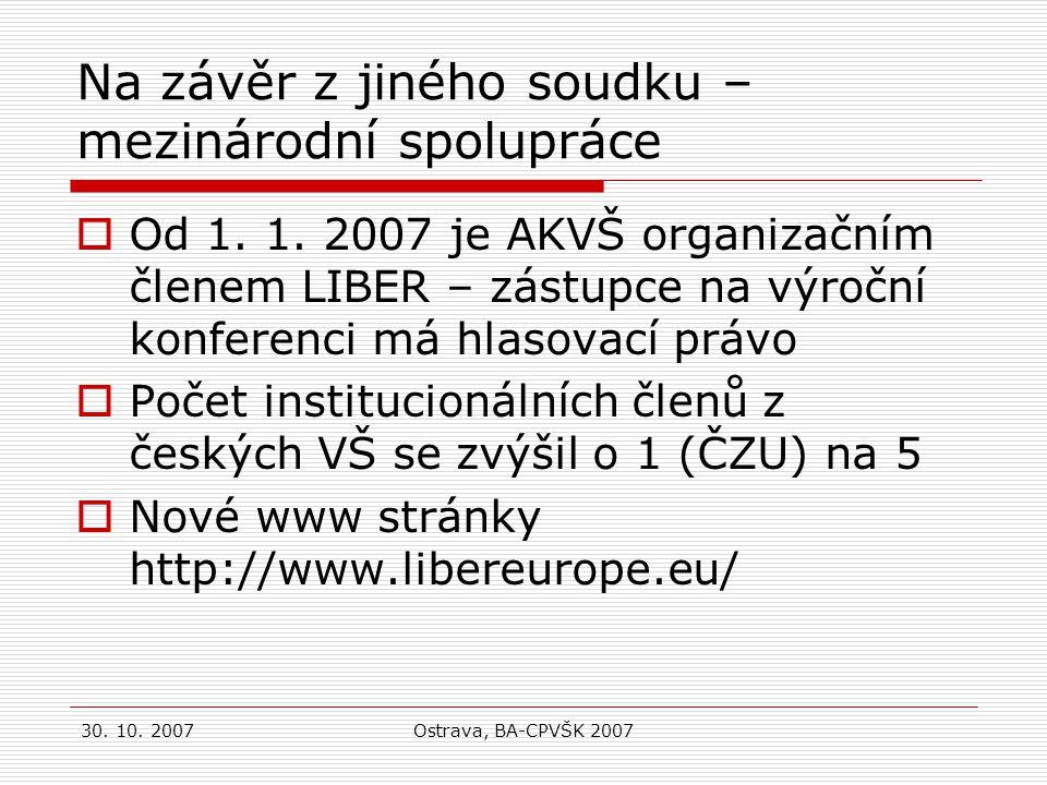 30. 10. 2007Ostrava, BA-CPVŠK 2007 Na závěr z jiného soudku – mezinárodní spolupráce  Od 1.