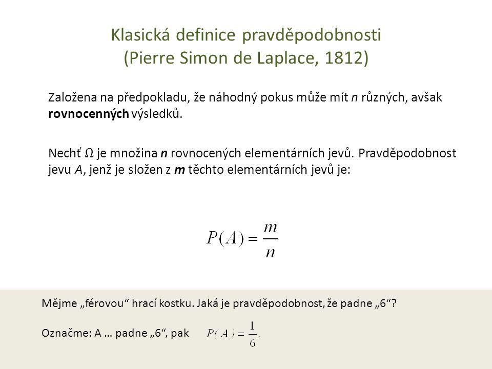 """Klasická definice pravděpodobnosti (Pierre Simon de Laplace, 1812) Mějme """"férovou"""" hrací kostku. Jaká je pravděpodobnost, že padne """"6""""? Označme: A … p"""
