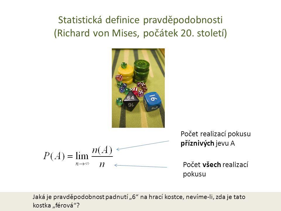 Statistická definice pravděpodobnosti (Richard von Mises, počátek 20. století) Počet realizací pokusu příznivých jevu A Počet všech realizací pokusu J