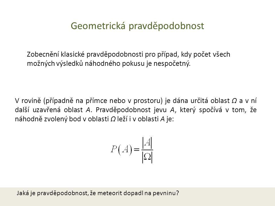Geometrická pravděpodobnost Zobecnění klasické pravděpodobnosti pro případ, kdy počet všech možných výsledků náhodného pokusu je nespočetný. V rovině