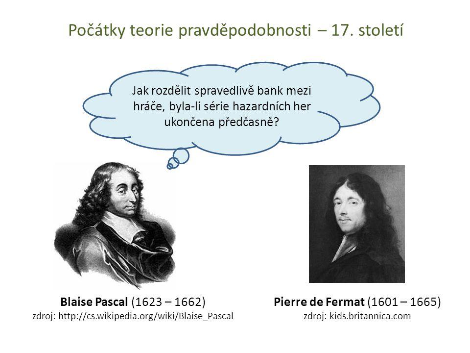 Počátky teorie pravděpodobnosti – 17. století Blaise Pascal (1623 – 1662) zdroj: http://cs.wikipedia.org/wiki/Blaise_Pascal Pierre de Fermat (1601 – 1