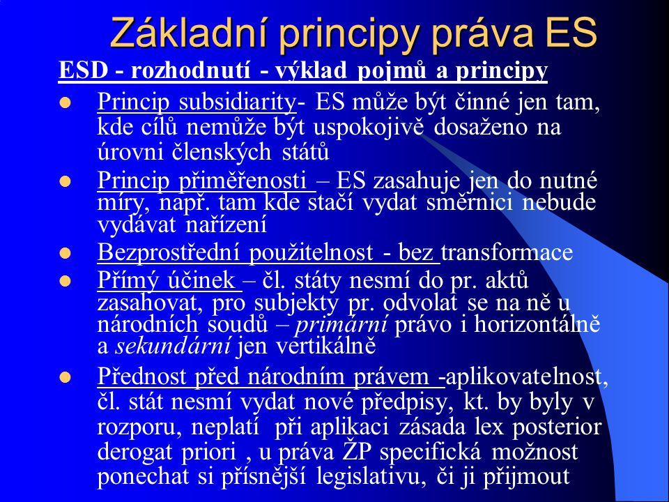 ESD - rozhodnutí - výklad pojmů a principy Princip subsidiarity- ES může být činné jen tam, kde cílů nemůže být uspokojivě dosaženo na úrovni členskýc