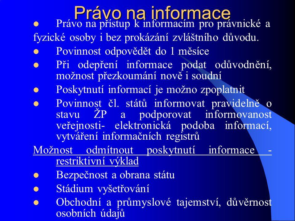 Právo na informace Právo na přístup k informacím pro právnické a fyzické osoby i bez prokázání zvláštního důvodu. Povinnost odpovědět do 1 měsíce Při