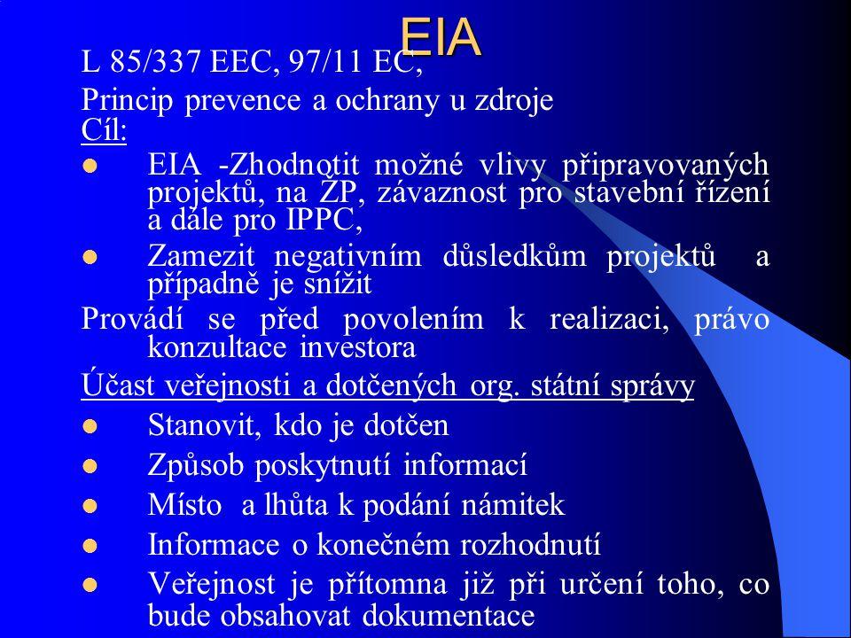 EIA L 85/337 EEC, 97/11 EC, Princip prevence a ochrany u zdroje Cíl: EIA -Zhodnotit možné vlivy připravovaných projektů, na ŽP, závaznost pro stavební