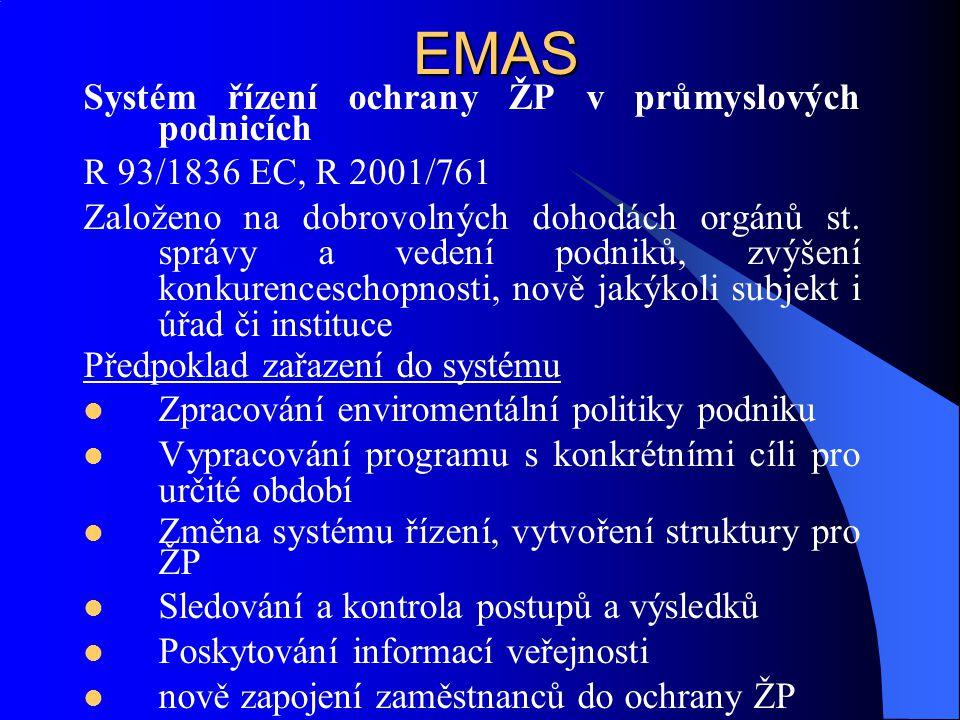 EMAS Systém řízení ochrany ŽP v průmyslových podnicích R 93/1836 EC, R 2001/761 Založeno na dobrovolných dohodách orgánů st. správy a vedení podniků,