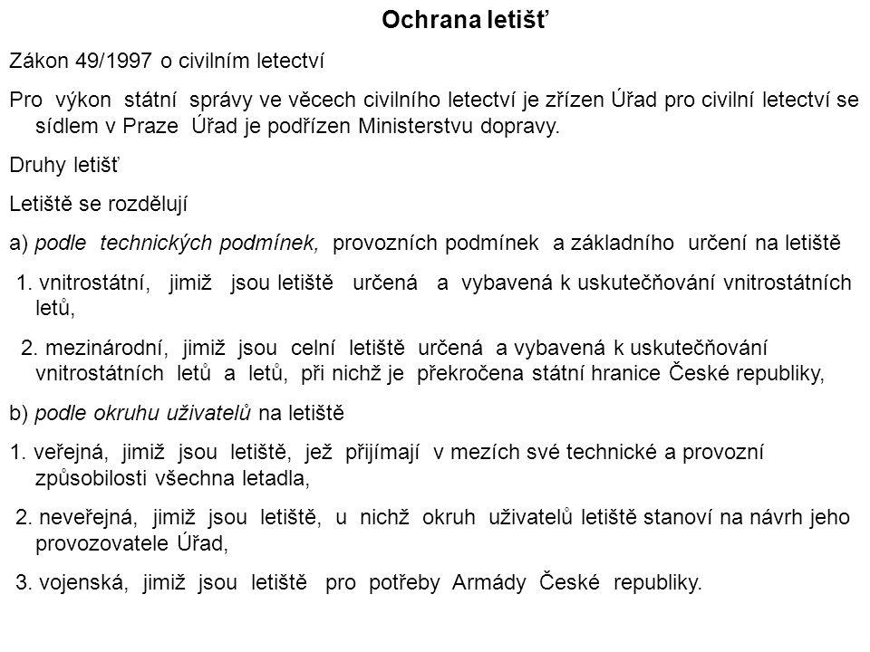Ochrana letišť Zákon 49/1997 o civilním letectví Pro výkon státní správy ve věcech civilního letectví je zřízen Úřad pro civilní letectví se sídlem v Praze Úřad je podřízen Ministerstvu dopravy.