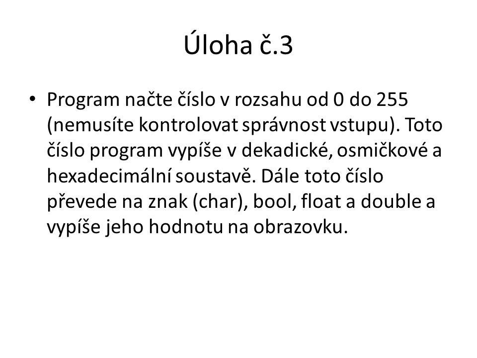 Úloha č.3 Program načte číslo v rozsahu od 0 do 255 (nemusíte kontrolovat správnost vstupu).