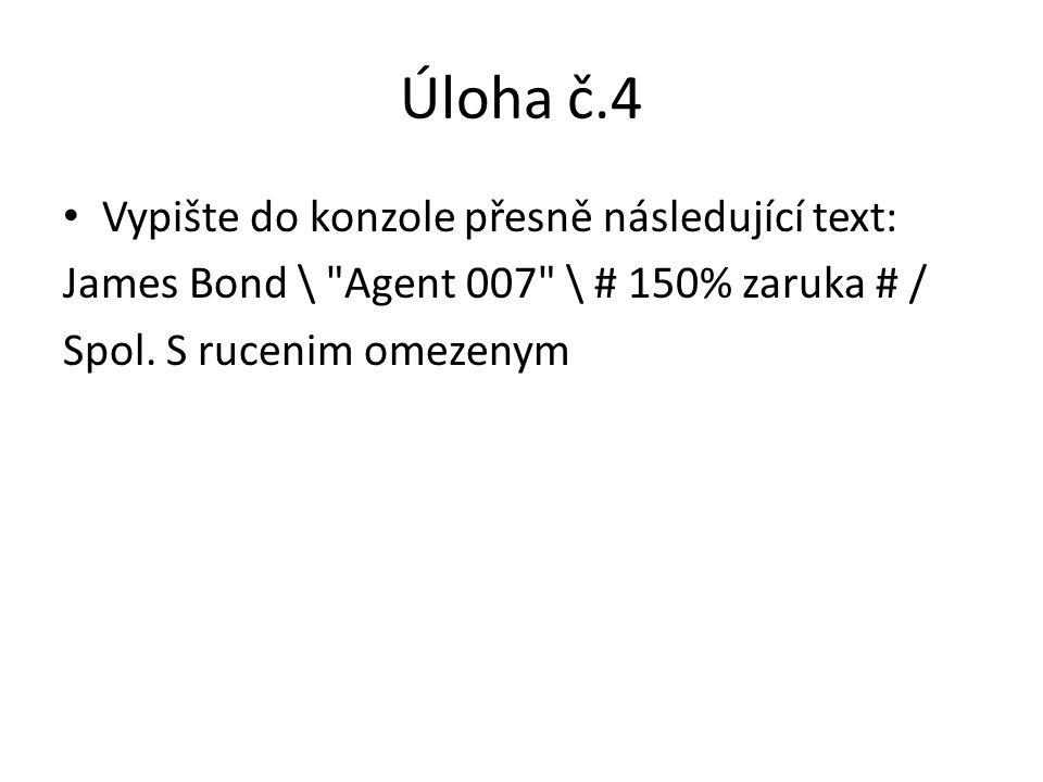 Úloha č.4 Vypište do konzole přesně následující text: James Bond \ Agent 007 \ # 150% zaruka # / Spol.