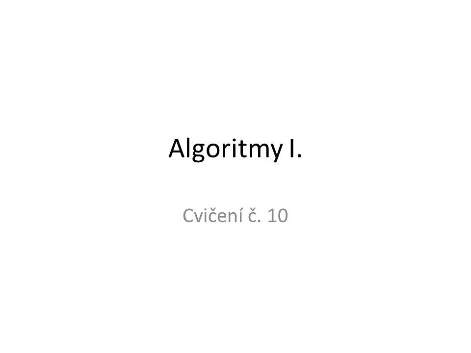 Algoritmy I. Cvičení č. 10