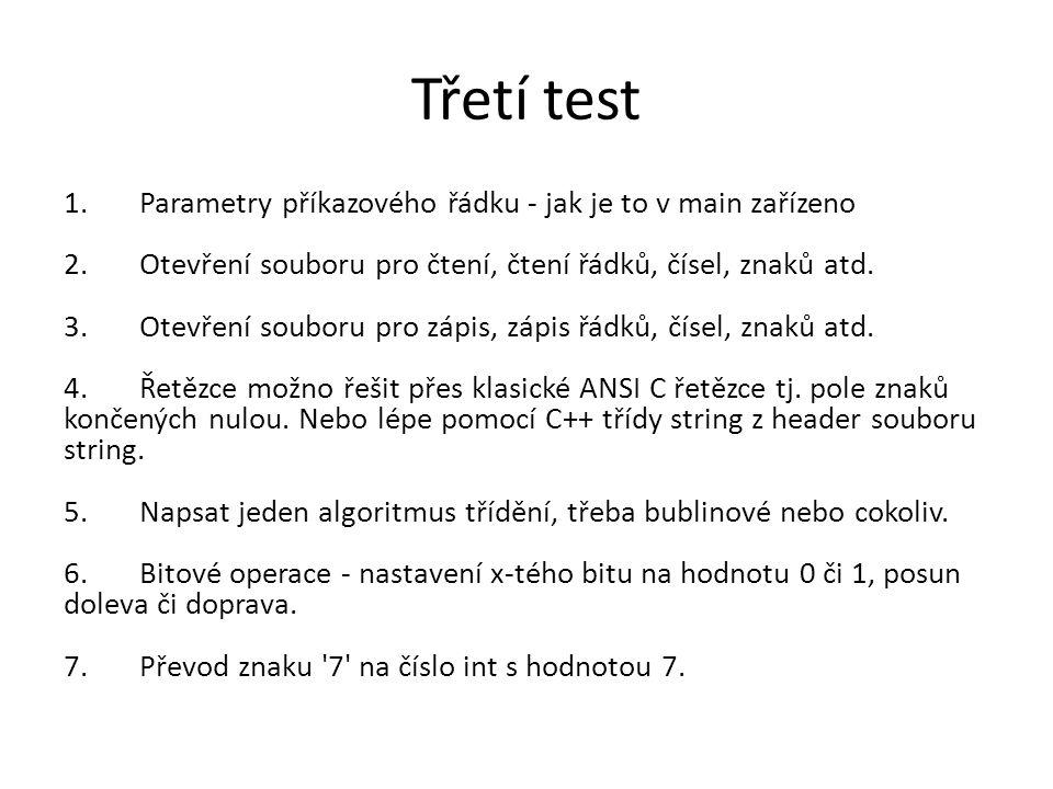 Třetí test 1. Parametry příkazového řádku - jak je to v main zařízeno 2. Otevření souboru pro čtení, čtení řádků, čísel, znaků atd. 3. Otevření soubor