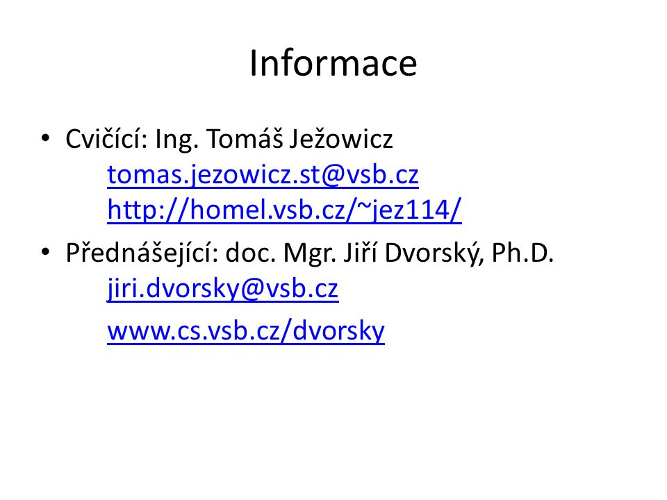 Informace Cvičící: Ing. Tomáš Ježowicz tomas.jezowicz.st@vsb.cz http://homel.vsb.cz/~jez114/ tomas.jezowicz.st@vsb.cz http://homel.vsb.cz/~jez114/ Pře