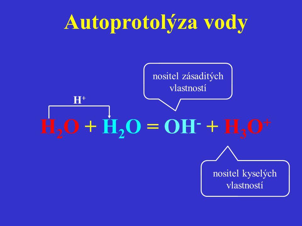 Autoprotolýza vody H 2 O + H 2 O = OH - + H 3 O + H+H+ nositel kyselých vlastností nositel zásaditých vlastností