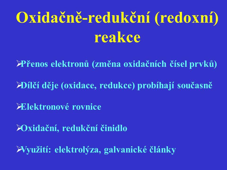 Oxidačně-redukční (redoxní) reakce  Dílčí děje (oxidace, redukce) probíhají současně  Přenos elektronů (změna oxidačních čísel prvků)  Elektronové