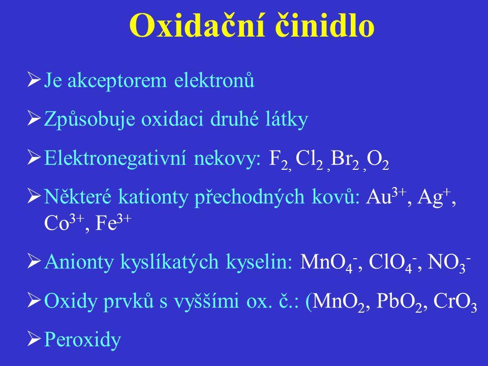 Je akceptorem elektronů  Způsobuje oxidaci druhé látky  Elektronegativní nekovy: F 2, Cl 2, Br 2, O 2  Některé kationty přechodných kovů: Au 3+,