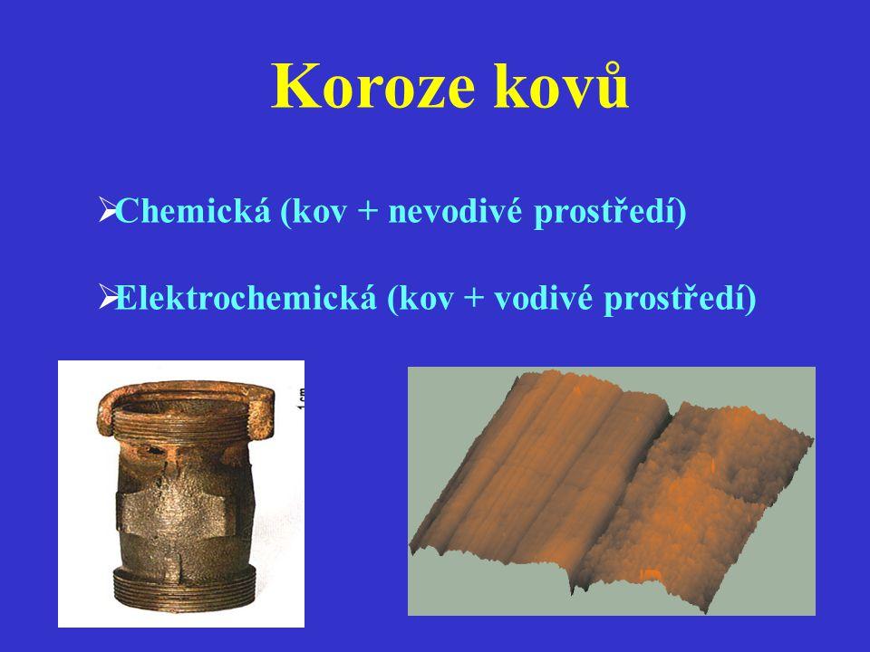 Koroze kovů  Chemická (kov + nevodivé prostředí)  Elektrochemická (kov + vodivé prostředí)