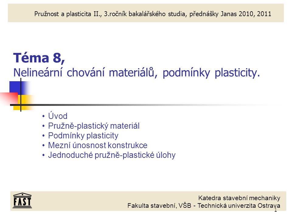 2 Úvod, základní pojmy Teorie plasticity se zabývá studiem stavu napjatosti a deformace těles, které se zcela nebo z části nacházejí v plastickém stavu.