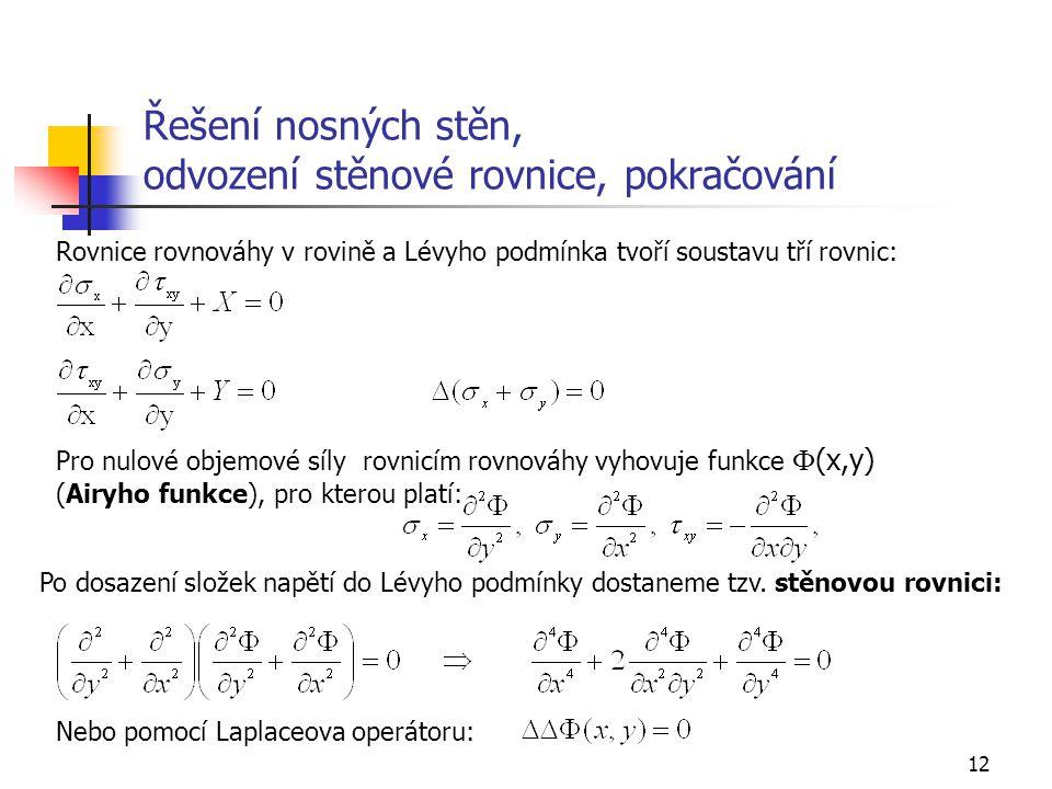12 Řešení nosných stěn, odvození stěnové rovnice, pokračování Rovnice rovnováhy v rovině a Lévyho podmínka tvoří soustavu tří rovnic: Pro nulové objem