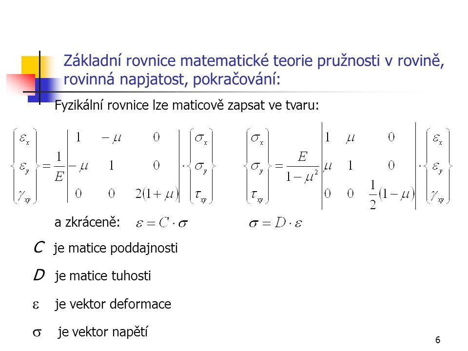 7 Základní rovnice matematické teorie pružnosti v rovině, rovinná deformace, napětí jako funkce složek deformace Pro střednici v rovině xy je: Fyzikální rovnice (Hookův zákon) se upravují: Při rovinné deformaci je napěťový stav prostorový Z rovnice
