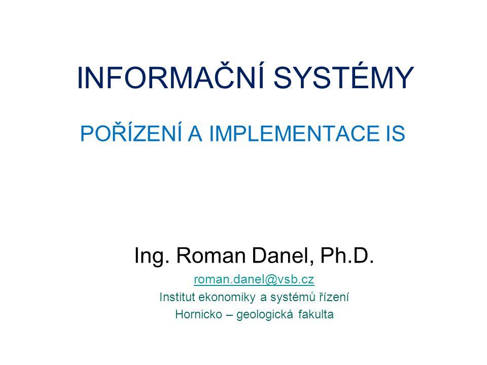 INFORMAČNÍ SYSTÉMY POŘÍZENÍ A IMPLEMENTACE IS Ing.