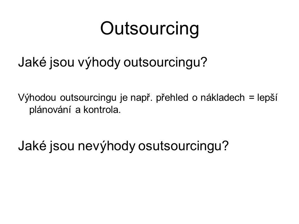Outsourcing Jaké jsou výhody outsourcingu.Výhodou outsourcingu je např.