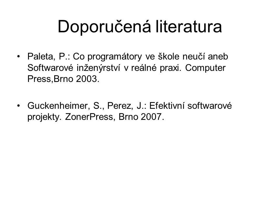 Doporučená literatura Paleta, P.: Co programátory ve škole neučí aneb Softwarové inženýrství v reálné praxi.