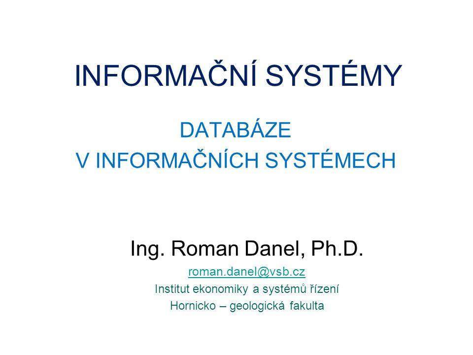 Proč databáze.Každý informační systém pracuje s informacemi (a tedy s daty).