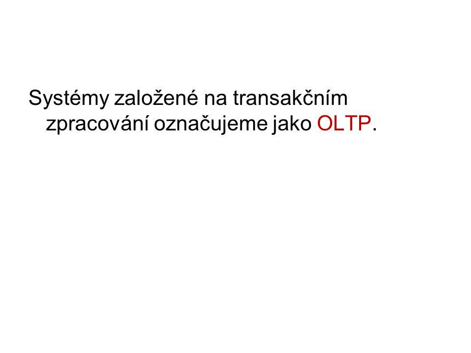Systémy založené na transakčním zpracování označujeme jako OLTP.