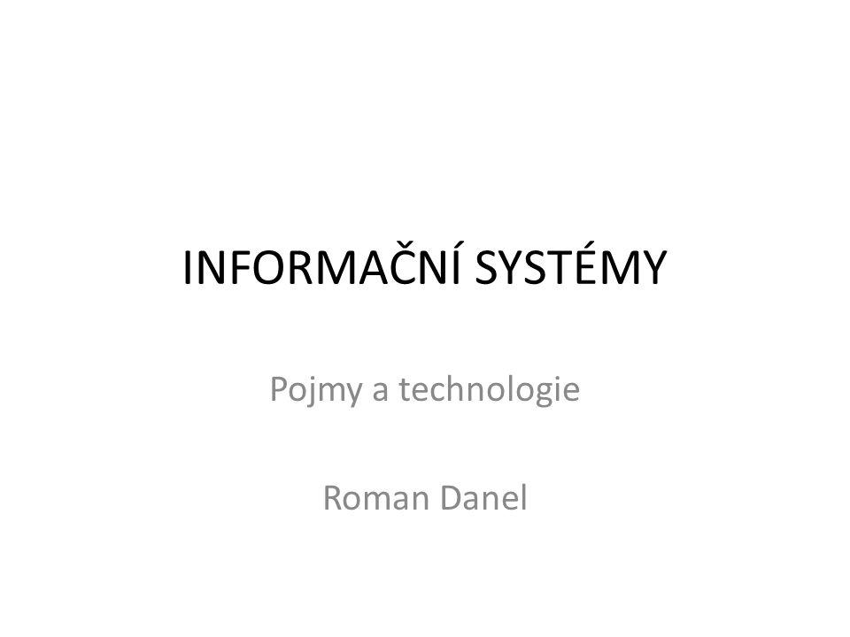 INFORMAČNÍ SYSTÉMY Pojmy a technologie Roman Danel
