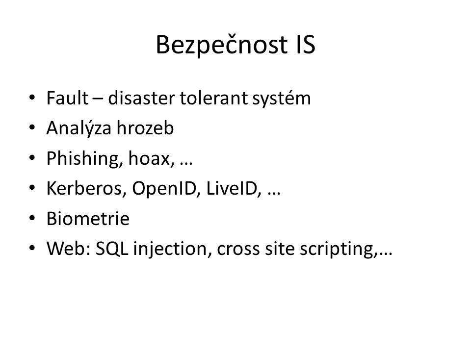 Bezpečnost IS Fault – disaster tolerant systém Analýza hrozeb Phishing, hoax, … Kerberos, OpenID, LiveID, … Biometrie Web: SQL injection, cross site s