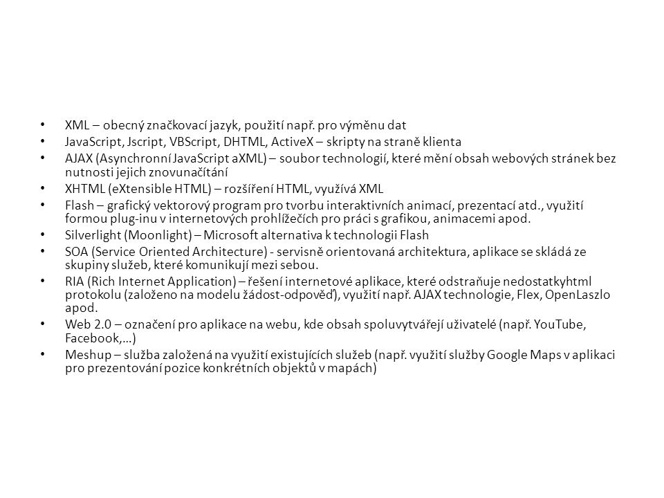 XML – obecný značkovací jazyk, použití např. pro výměnu dat JavaScript, Jscript, VBScript, DHTML, ActiveX – skripty na straně klienta AJAX (Asynchronn