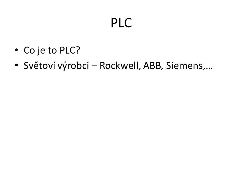 PLC Co je to PLC? Světoví výrobci – Rockwell, ABB, Siemens,…