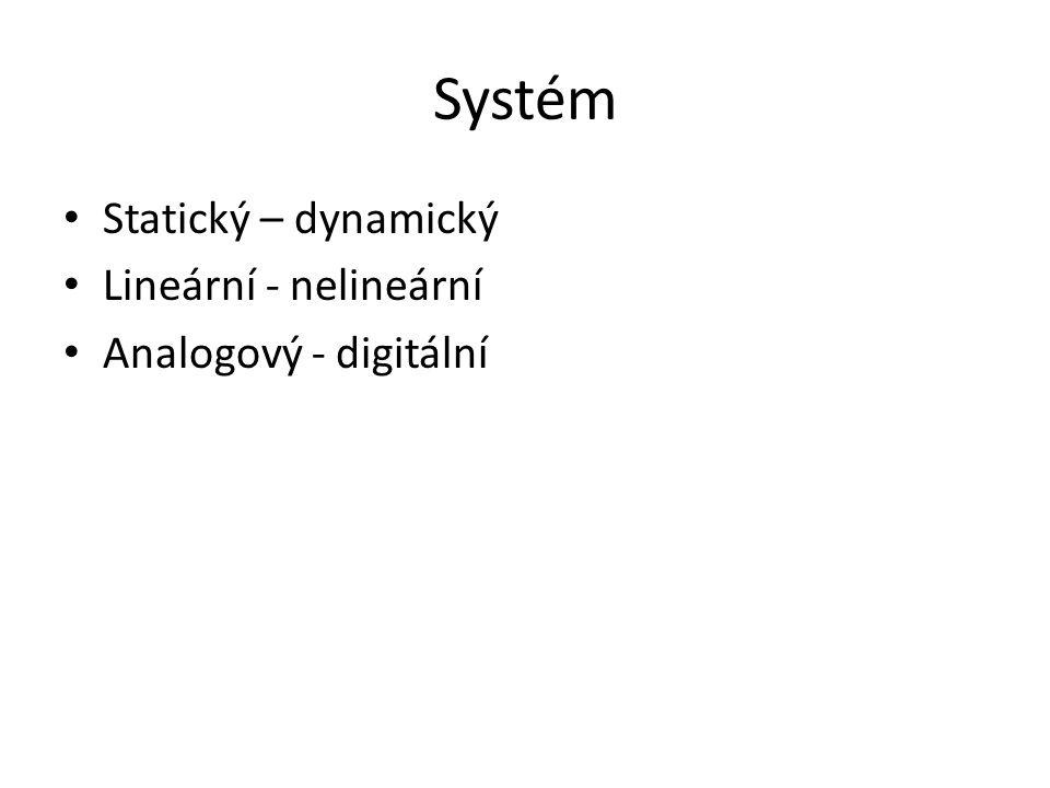Systém Statický – dynamický Lineární - nelineární Analogový - digitální