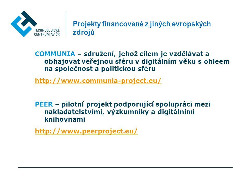 Projekty financované z jiných evropských zdrojů COMMUNIA – sdružení, jehož cílem je vzdělávat a obhajovat veřejnou sféru v digitálním věku s ohleem na společnost a politickou sféru http://www.communia-project.eu/ PEER – pilotní projekt podporující spolupráci mezi nakladatelstvími, výzkumníky a digitálními knihovnami http://www.peerproject.eu/