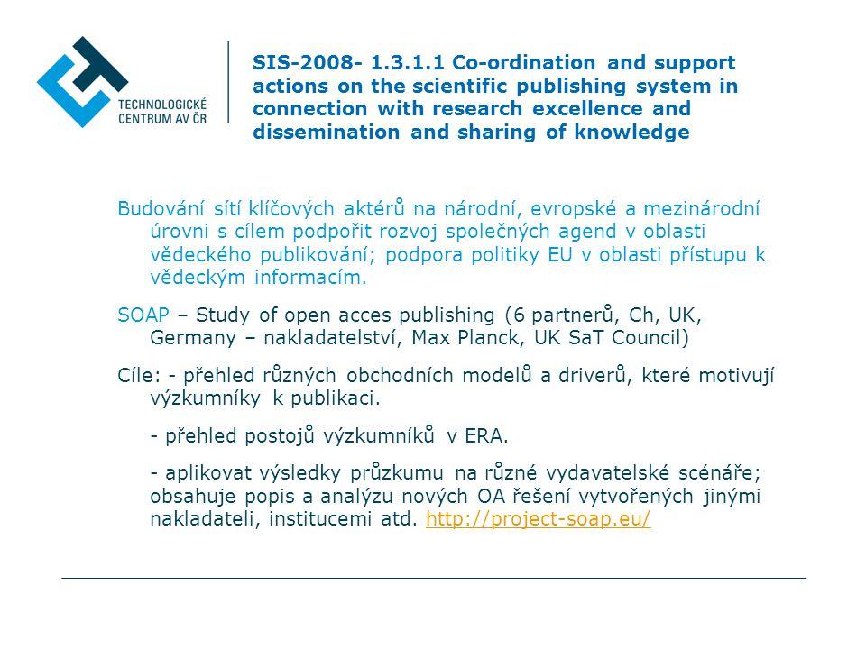 """SIS-2008- 1.3.1.1 Co-ordination and support actions on the scientific publishing system in connection with research excellence and dissemination and sharing of knowledge EUROCANCERCOMS – určení priorit ve výzkumu rakoviny, vytvoření portálu pro výměnu informací a koordinaci politik ACUMEN – zaměřený na hodnocení výkonů vědců v souvislosti s širší společenskou funkcí výzkumu, cílem projektu vytvořit kritéria a """"guidelines pro výběr dobrých metod hodnocení."""