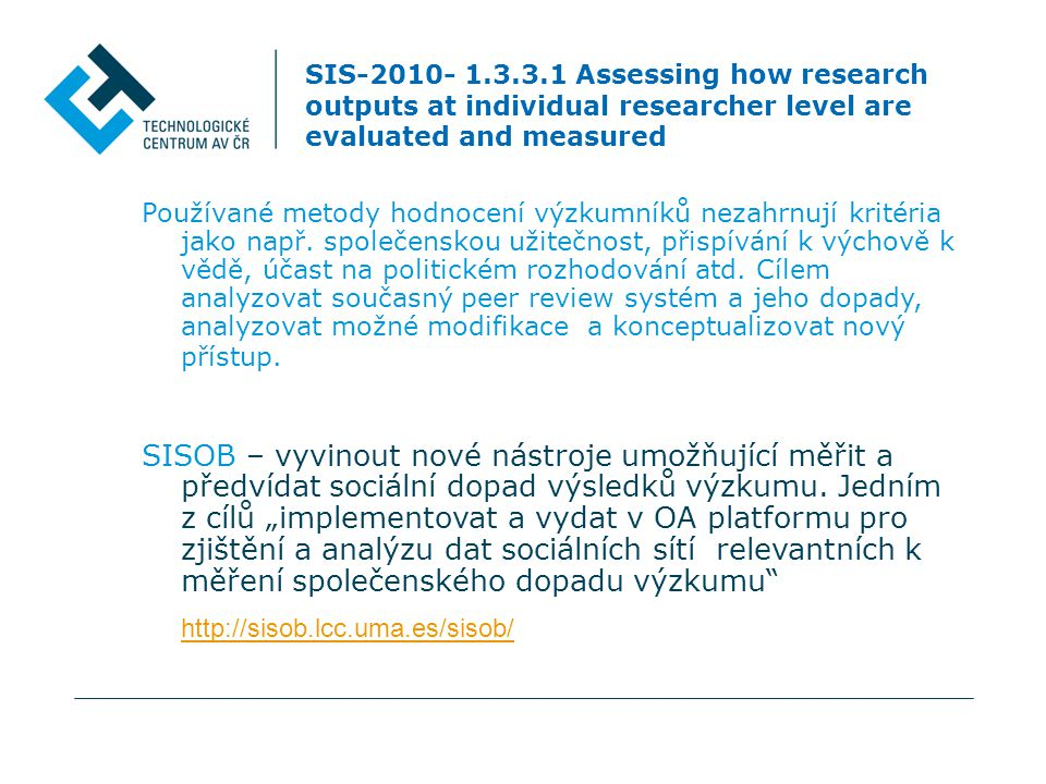 SIS-2010- 1.3.3.1 Assessing how research outputs at individual researcher level are evaluated and measured Používané metody hodnocení výzkumníků nezahrnují kritéria jako např.