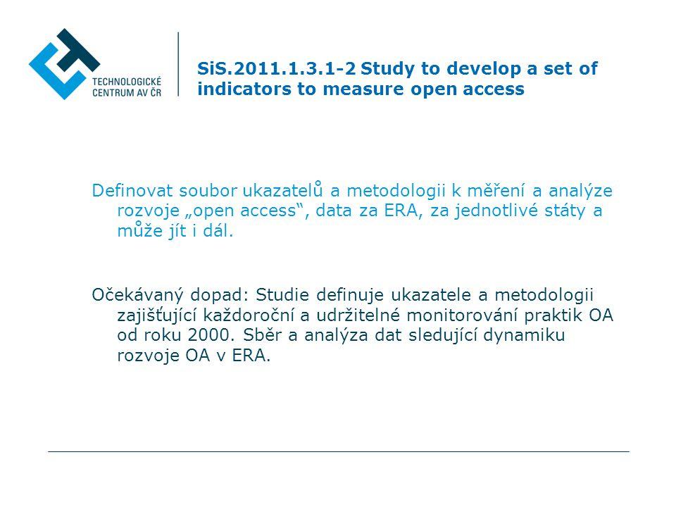 """SiS.2011.1.3.1-2 Study to develop a set of indicators to measure open access Definovat soubor ukazatelů a metodologii k měření a analýze rozvoje """"open access , data za ERA, za jednotlivé státy a může jít i dál."""