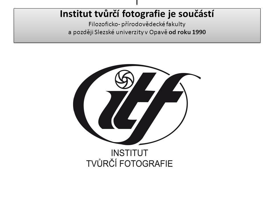 I Institut tvůrčí fotografie je součástí Filozoficko- přírodovědecké fakulty a později Slezské univerzity v Opavě od roku 1990