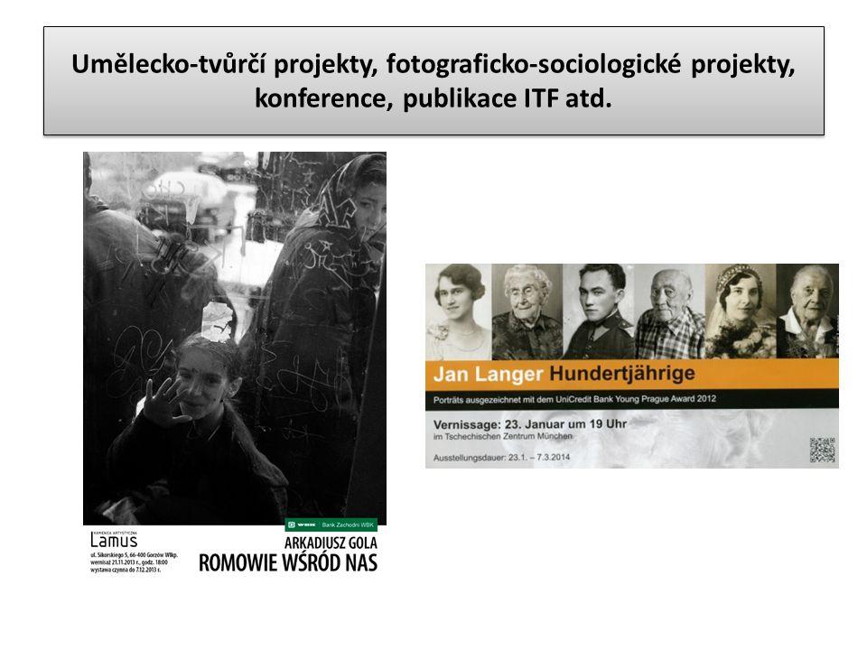 Umělecko-tvůrčí projekty, fotograficko-sociologické projekty, konference, publikace ITF atd.