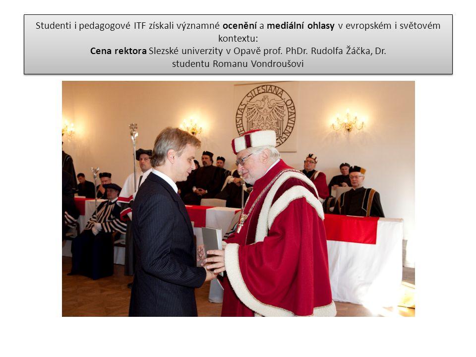 Studenti i pedagogové ITF získali významné ocenění a mediální ohlasy v evropském i světovém kontextu: Cena rektora Slezské univerzity v Opavě prof. Ph