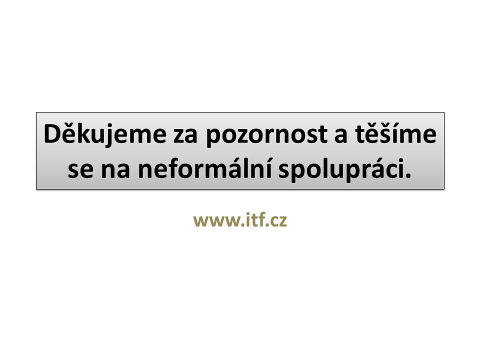 Děkujeme za pozornost a těšíme se na neformální spolupráci. www.itf.cz