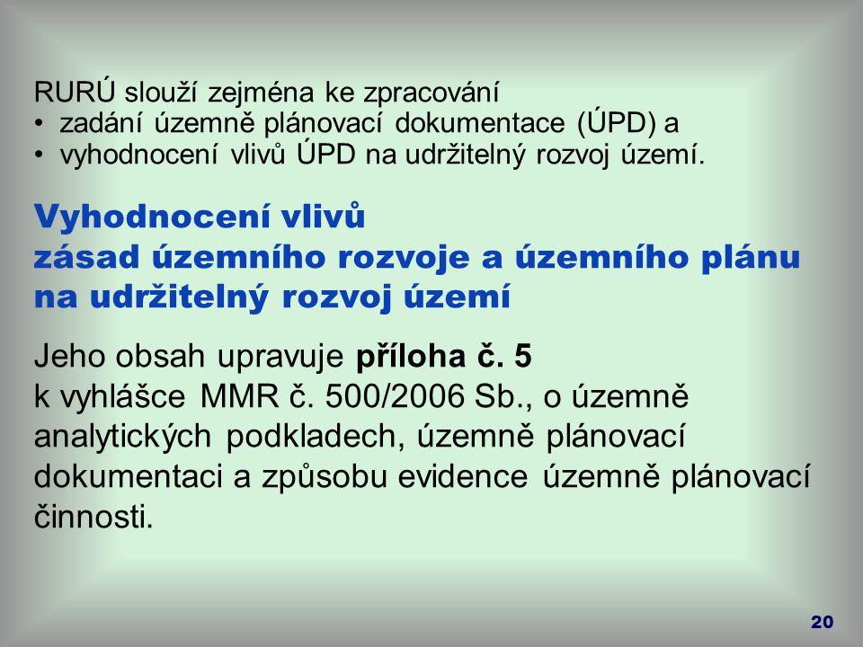 20 RURÚ slouží zejména ke zpracování zadání územně plánovací dokumentace (ÚPD) a vyhodnocení vlivů ÚPD na udržitelný rozvoj území. Vyhodnocení vlivů z