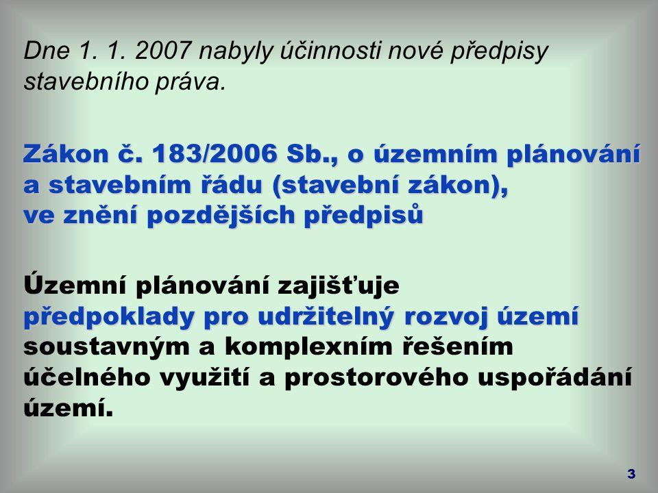 3 Dne 1. 1. 2007 nabyly účinnosti nové předpisy stavebního práva. Zákon č. 183/2006 Sb., o územním plánování a stavebním řádu (stavební zákon), ve zně