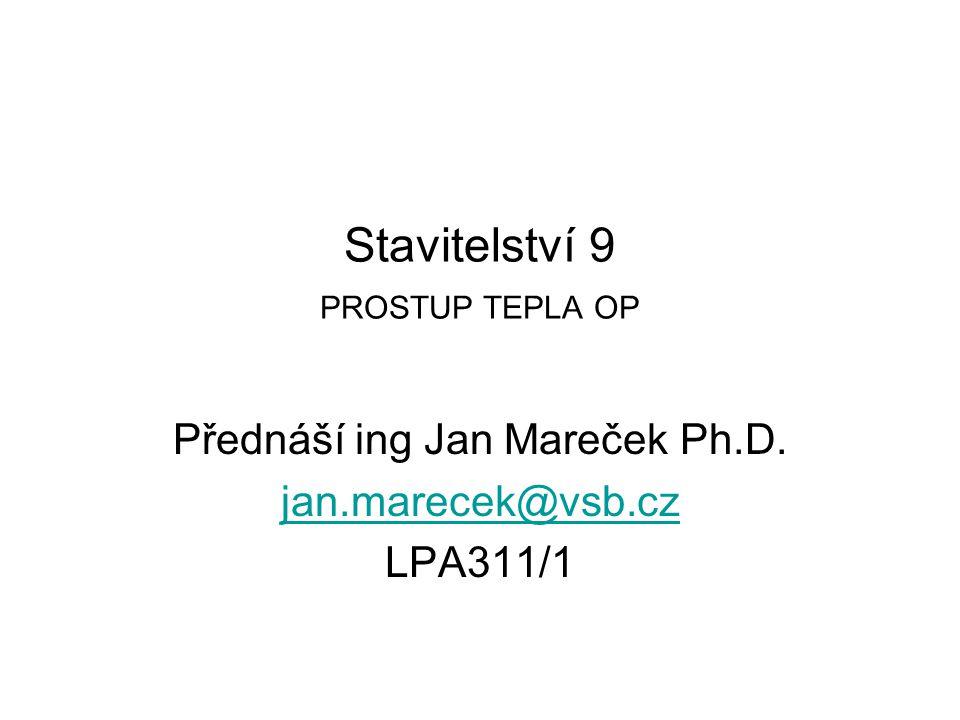 Stavitelství 9 PROSTUP TEPLA OP Přednáší ing Jan Mareček Ph.D. jan.marecek@vsb.cz LPA311/1