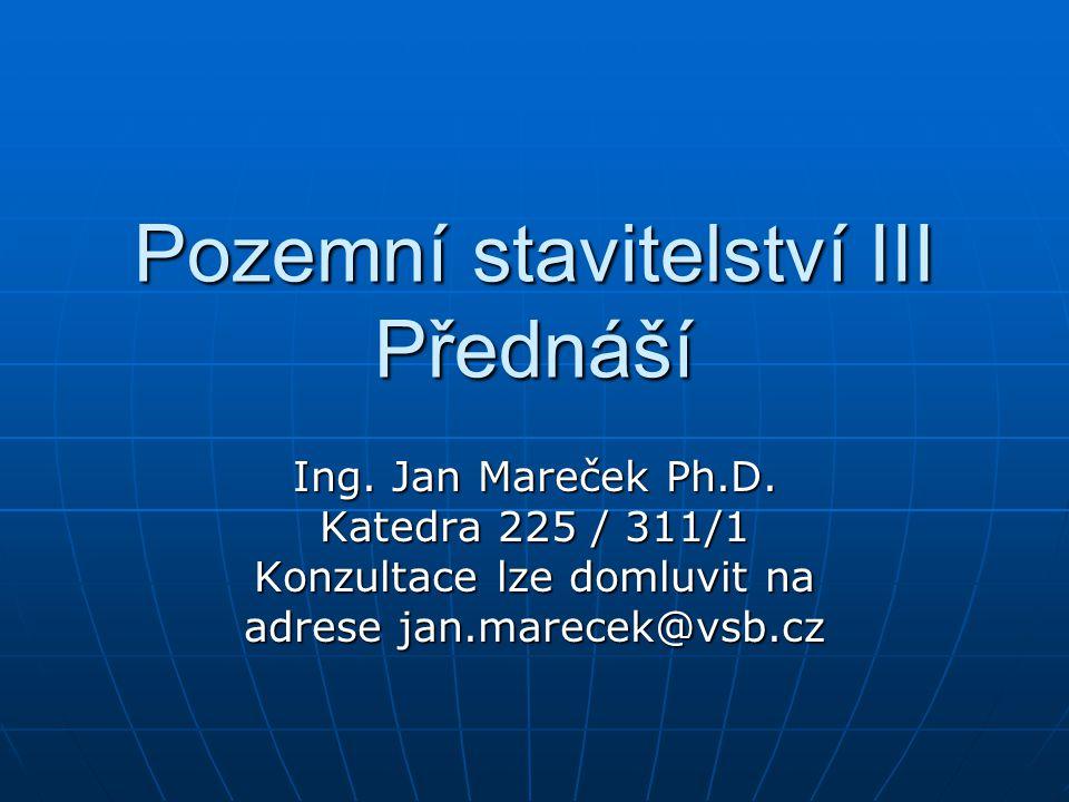 Pozemní stavitelství III Přednáší Ing. Jan Mareček Ph.D. Katedra 225 / 311/1 Konzultace lze domluvit na adrese jan.marecek@vsb.cz