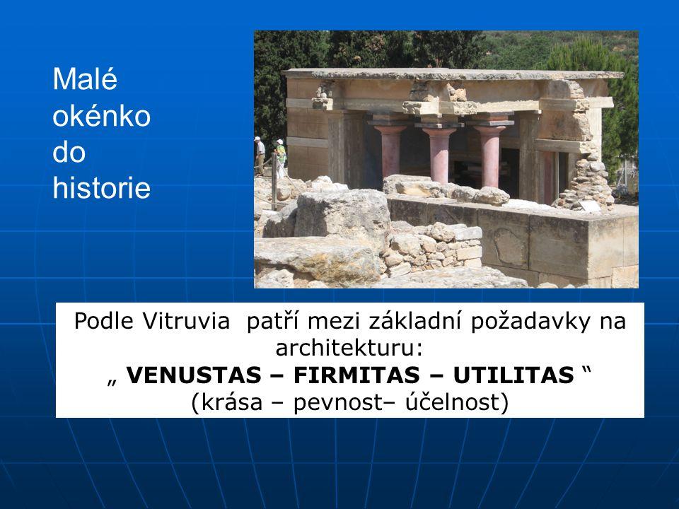 """Podle Vitruvia patří mezi základní požadavky na architekturu: """" VENUSTAS – FIRMITAS – UTILITAS """" (krása – pevnost– účelnost) Malé okénko do historie"""