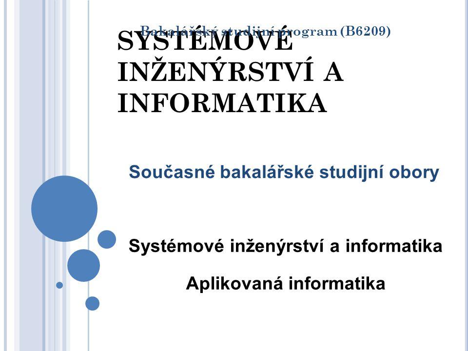 SYSTÉMOVÉ INŽENÝRSTVÍ A INFORMATIKA Bakalářský studijní program (B6209) Systémové inženýrství a informatika Aplikovaná informatika Současné bakalářské
