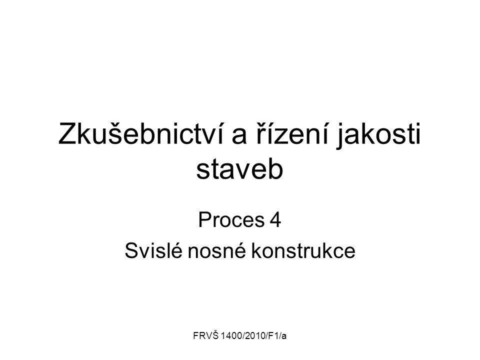 FRVŠ 1400/2010/F1/a Zkušebnictví a řízení jakosti staveb Proces 4 Svislé nosné konstrukce