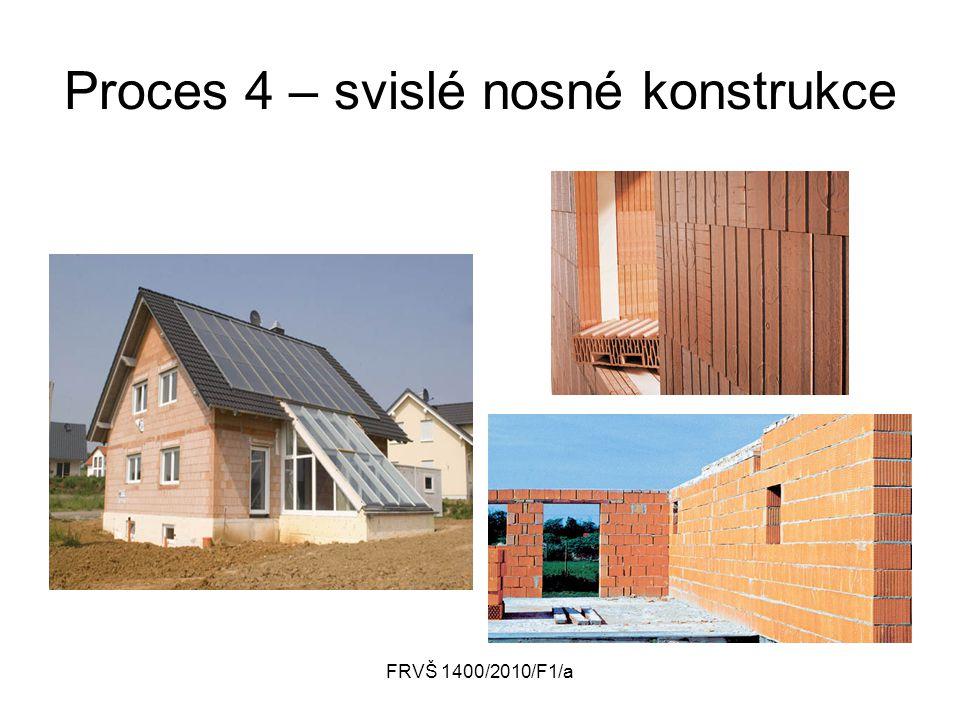 FRVŠ 1400/2010/F1/a Proces 4 – svislé nosné konstrukce